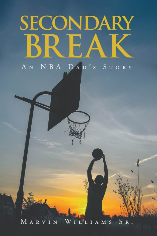 Marvin Williams Sr.'s New Book 'Secondary Break: An NBA Dad's Story' Shares an Inspiring Story of a Young Man's Journey to Becoming a Successful Player in Basketball