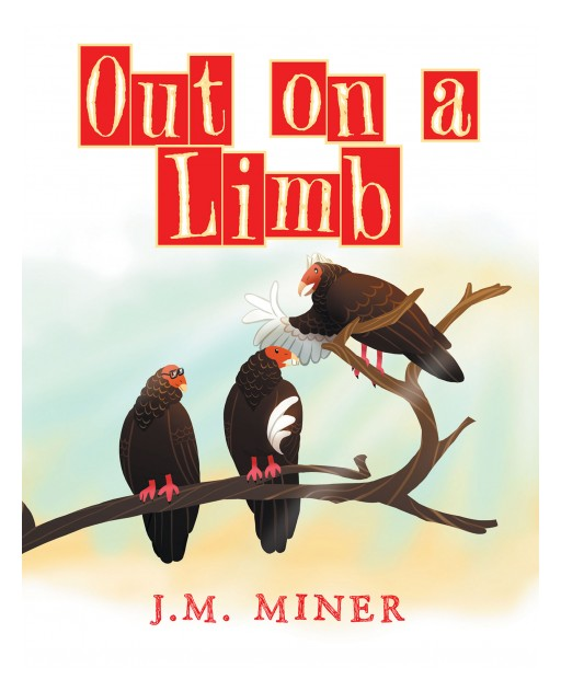Author J.M. Miner's New Book 'Out on a Limb' is the Funny Story of Turkey Vultures Who Are Sick of Their Day to Day Lives
