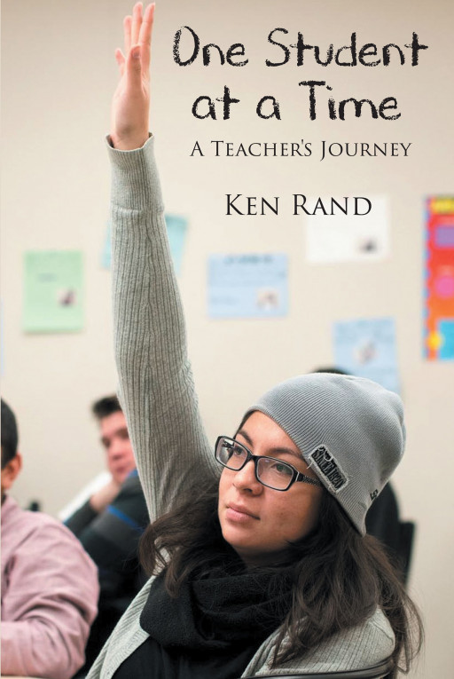 Ken Rand's new book, 'One Student at a Time', is an amazing journey of a teacher who shares life-changing moments about his students and his experiences outside the classroom