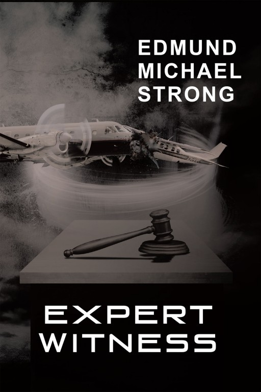 Edmund Michael Strong, a 29-Year Veteran Professional Air Traffic Controller, Commercial-Instrument, Multi-Engine Pilot and Certified Instrument Flight Instructor Has Completed His Most Recent Novel 'Expert Witness'