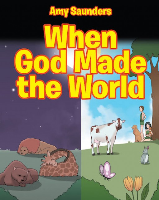 Amy Saunders's New Book 'When God Made the World' is a Heartwarming Narrative of God's Creation of the Universe