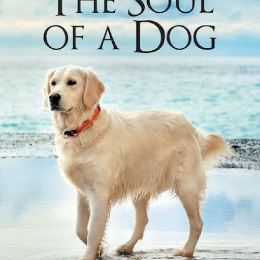 "Richard A.M. Dixon's New Book, ""The Soul of a Dog"" is an Awe-Inspiring Tale of Dogs and Their Astounding Compassion for Humans."