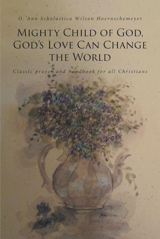 Ann Wilson Hoernschemeyer's New Book 'Mighty Child of God, Gods Love Can Change the World' Imparts Resounding Insights on the Nature and Will of God to the Readers