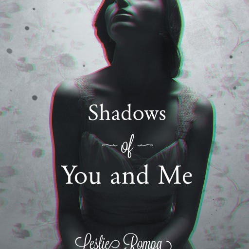 """Leslie Rompa's New Book """"Shadows of You and Me"""" is a Beautiful and Heartening Poetic Reflection of the Traumas and Trials Leslie Survived During Her Adolescence"""