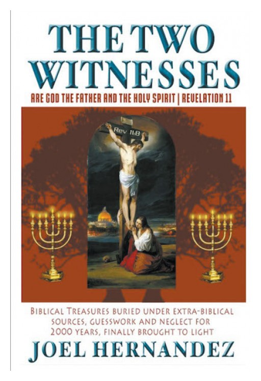 Joel Hernandez's New Book 'The Two Witnesses Are God the Father and the Holy Spirit - Revelation 11' is a Tome on the Identity of Witnesses of the Angel in Revelation