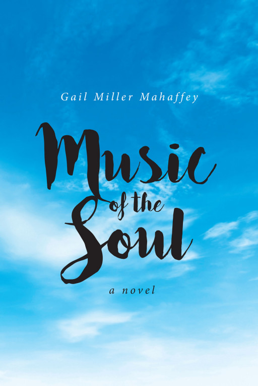 Gail Miller Mahaffey's new book, 'Music of the Soul', is an awe-inspiring novel that blends passion, purpose, and romance, taking its readers on a remarkable journey