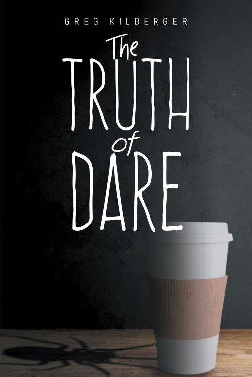 Author Greg Kilberger's New Book 'The Truth of Dare' is a Compilation of the Musings of a Man Who Has Been Sent to a Mental Health Facility