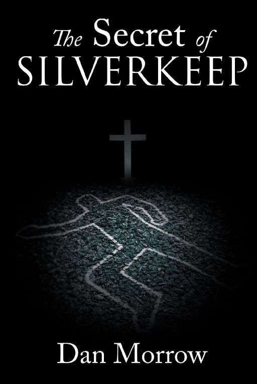 Dan Morrow's New Book 'The Secret of Silverkeep' is a Suspenseful Tale of a Resurrected Horror, Conspiracy, and Faint Hope Surrounding a Mysterious City.