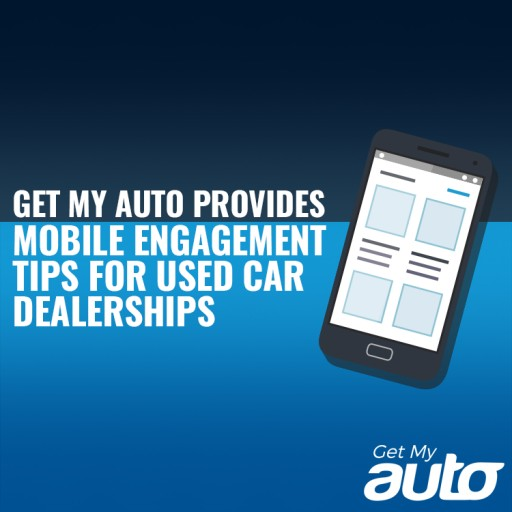 Get My Auto Provides Mobile Engagement Tips for Used Car Dealerships
