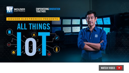Mouser Electronics and Grant Imahara Launch New Series 'All Things IoT' About Technology Redefining How We Live