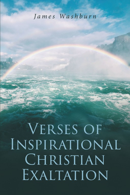James Washburn's New Book 'Voices of Inspirational Christian Exaltation' Holds Wonderful Verses That Draw an Individual Much Closer to the Lord in Worship.
