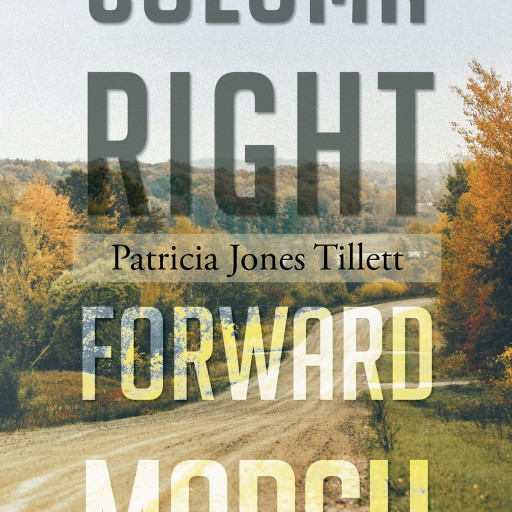 "Patricia Jones Tillett's New Book, ""Column Right; Forward March"" is a Stirring Narrative That Recounts Circumstances of Practicing Discipline Under God's Guidance."