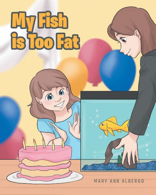 Mary Ann Albergo's New Book 'My Fish is Too Fat' is a Heartwarming Story About a Little Girl and Her Pet Goldfish