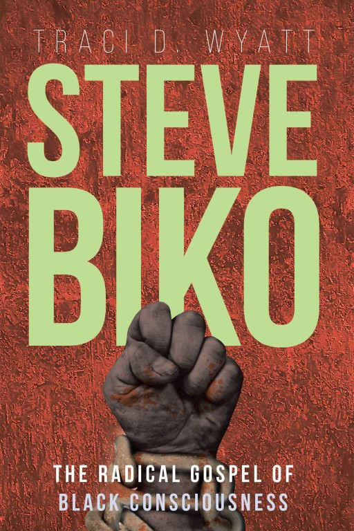 Traci Wyatt's New Book 'Steve Biko: The Radical Gospel of Black Consciousness' Analyzes the Life and Work of Steve Biko That Impacted the Rise of the Black Consciousness Movement