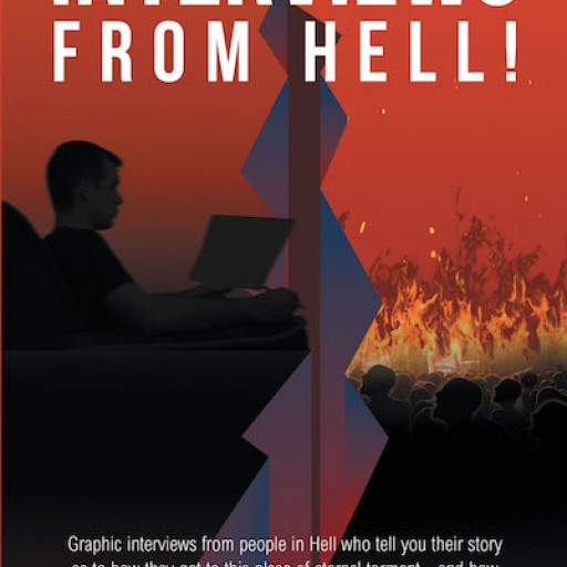 Lafayette E. Tolliver's New Book 'Interviews From Hell!' is a Riveting Opus That Shares a Man's Unnerving Circumstances With Condemned Souls in the Depths of Hell