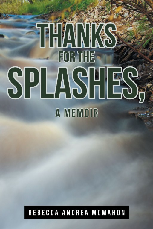 Author Rebecca Andrea McMahon's New Book 'Thanks for the Splashes: A Memoir' is the Gut-Wrenching Story of the Abuse of Her Grandchildren