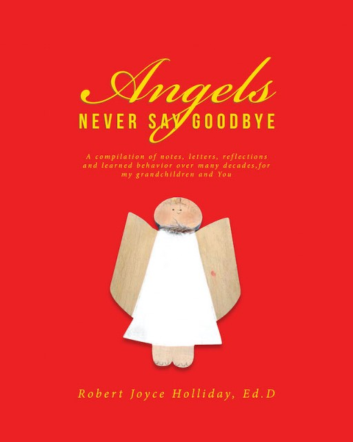 Robert Joyce Holliday's New Book 'Angels Never Say Goodbye' is a Profound Source of Motivation and Hope From One's Personal Journey