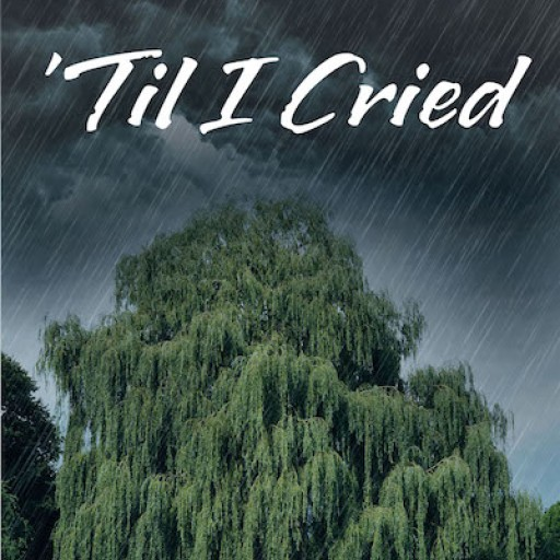 """John C. Stredde's New Book """"'Til I Cried"""" is a Heartwarming Memoir That Exudes With Faith Amid a Life of Poignancy and Uncertainty."""