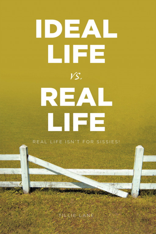 Tillie Lane's New Book 'Ideal Life vs. Real Life' is an Inspiring Compilation of the Author's Life Experiences and Learnings on How to Live and Enjoy Real Life