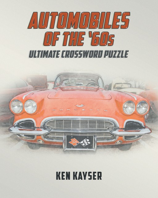 Author Ken Kayser's New Book 'Automobiles of the '60s Ultimate Crossword Puzzle' is the Perfect Crossword Puzzle for Car Enthusiasts