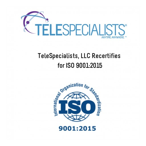 TeleSpecialists, LLC Recertifies for ISO 9001:2015