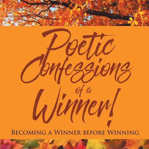 Mark Russell's New Book 'Poetic Confessions of a Winner! Becoming a Winner Before Winning' is a Beautiful Compilation of Insight and Poetry, Sure to Empower the Reader.
