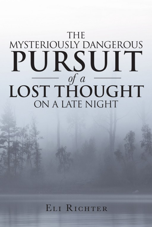 Eli Richter's New Book 'The Mysteriously Dangerous Pursuit of a Lost Thought on a Late Night' Compiles Brilliant Thoughts Written in Pages of Poetic Rhythm