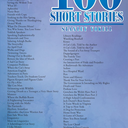 Author Stanley Yokell's New Book '100 Short Stories' is a Collection of Short Stories That Consists of Various Emotions and Subject Matter.