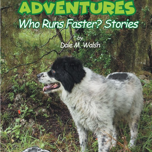 Dale M. Walsh's New Book, 'Wesley's Adventures: 'Who Runs Faster?' Stories' Spins New Tales About the Author's Dog and His Exciting Adventures.