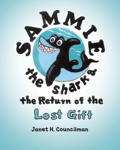 Janet H. Councilman's New Book 'Sammie the Shark and the Return of the Lost Gift' is a Vivid Children's Tale About a Shark Who Finds an Important Gift in the Sea