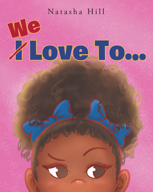 Natasha Hill's New Book 'We Love To…' Brings a Truly Important Lesson About Being Friendly and Kind to Others