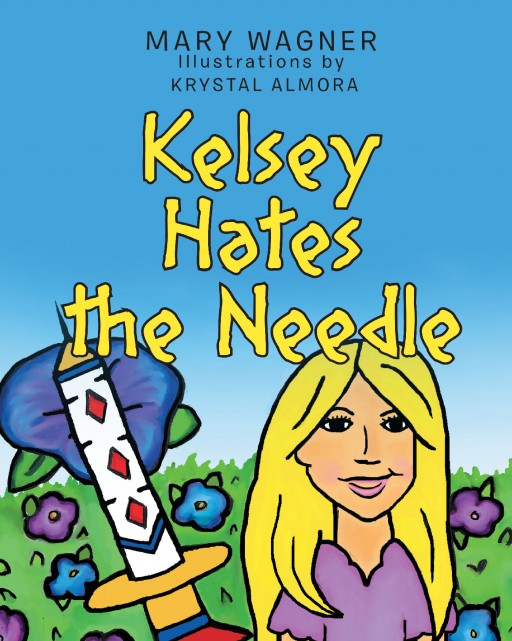 Author Mary Wagner's New Book 'Kelsey Hates the Needle' is the Supportive Story of a Girl Who Suffers From a Rare Disease That Requires Her to Receive Weekly Injections