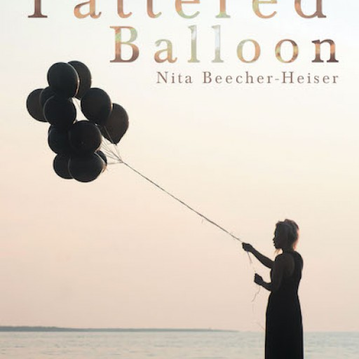 Nita Beecher-Heiser's New Book 'Tattered Balloon' is a Gripping Tale About a Woman's Eventful Life of Career and Love.