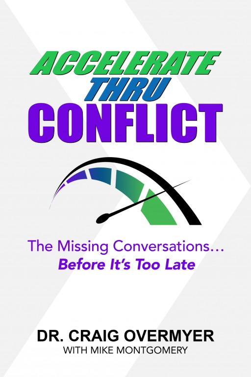 'Accelerate Thru Conflict' by Dr. Craig Overmyer and Mike Montgomery is Now Available