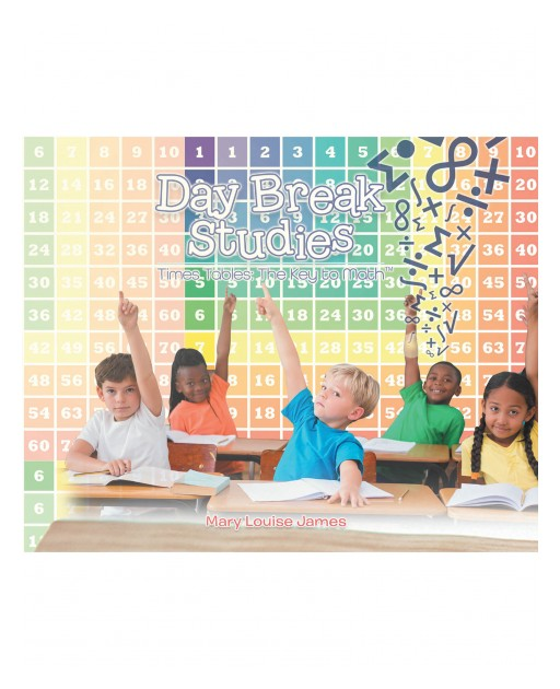 Mary Louise James's New Book 'Day Break Studies: Times Tables the Key to Math' Educates Children Through the Exercise of Repetition for Effective Learning