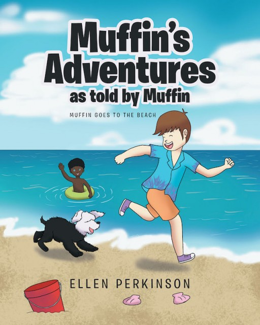 Ellen Perkinson's New Book 'Muffin's Adventures, as Told by Muffin: Muffin Goes to the Beach' Shares the Extraordinary Adventures of a Lovely, Playful Dog on the Beach