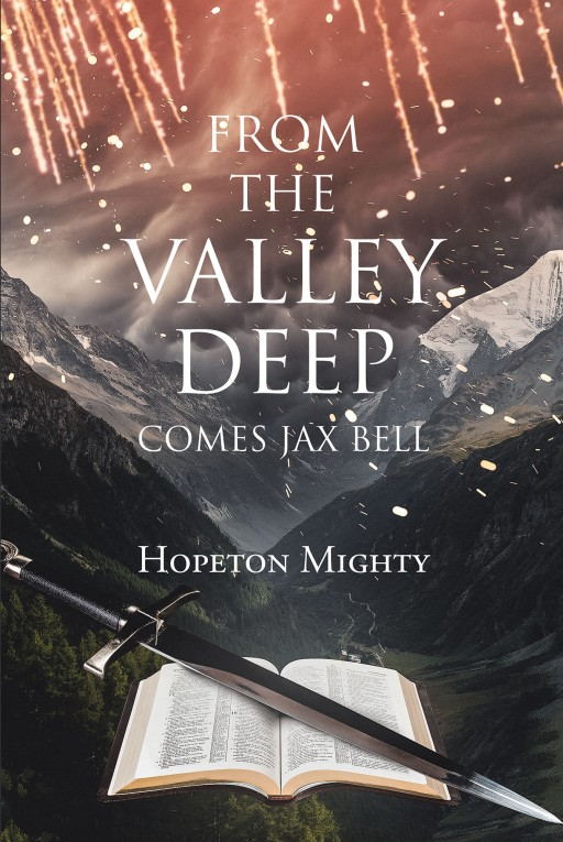 Hopeton Mighty's New Book 'From the Valley Deep Comes Jax Bell' Unfolds a Thrilling Adventure to the Ends of the Earth