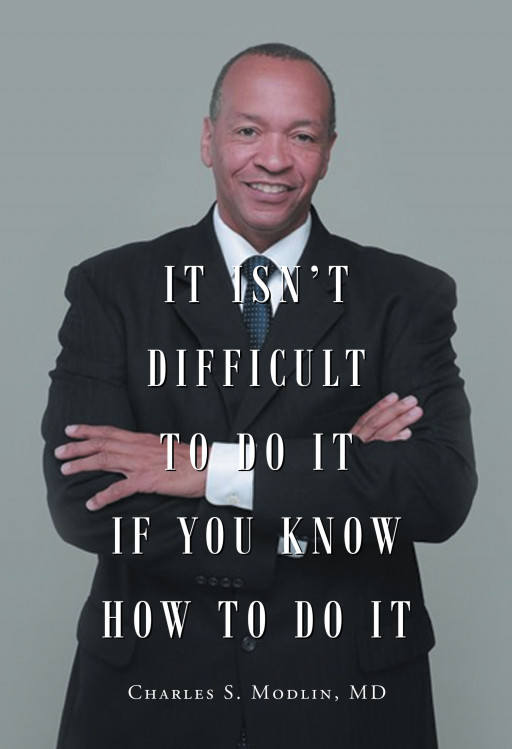 Surgeon and Author Charles S. Modlin, MD's, New Book 'It Isn't Difficult to Do It if You Know How to Do It' is a Personal Story Detailing How One Can Achieve Their Goals
