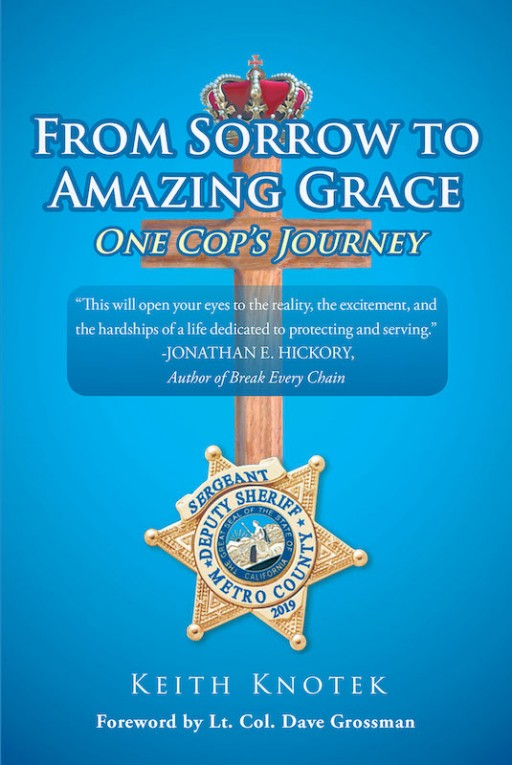 Keith Knotek's New Book 'From Sorrow to Amazing Grace' is a Stirring Novel of a Man's Journey From Being Lost to Finding Grace in God