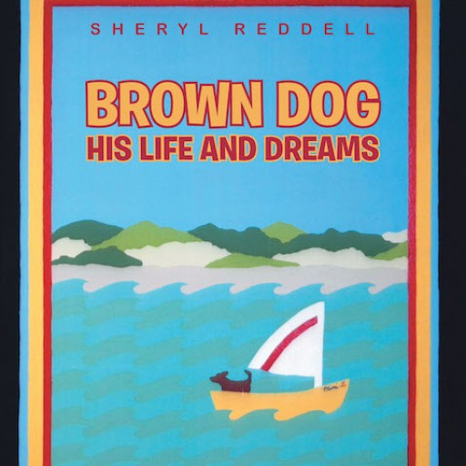 Sheryl Reddell's New Book 'Brown Dog: His Life and Dreams' is a Vivid Tale About a Faithful Dog and His Loving Family.