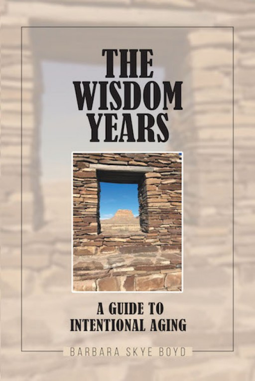 Barbara Skye Boyd's New Book 'The Wisdom Years: A Guide to Intentional Aging' is a Purposeful Read That Shares the Astuteness of Graceful Aging to Readers