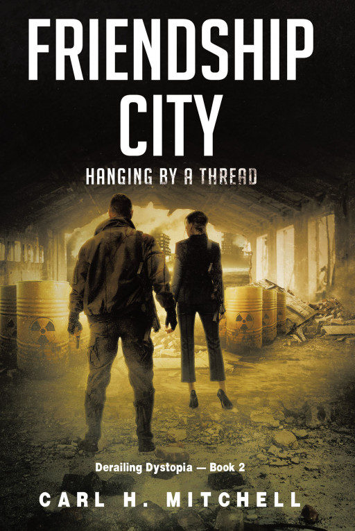 Carl H. Mitchell's New Book, 'Friendship City', is a Deeply Absorbing Novel That Takes the Readers to a Distant Future Infected With a Dangerous Plague