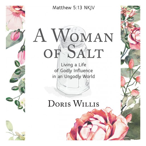"Doris Willis's New Book ""A Woman of Salt: Living a Life of Godly Influence in an Ungodly World"" is a Timely Bible Study Companion for Christian Women on a Mission."