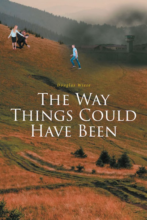 Douglas Wiese's New Book 'The Way Things Could Have Been' is a Compelling Account That Talks About What Life Could Be Like When Something Goes Against Well Laid Plans