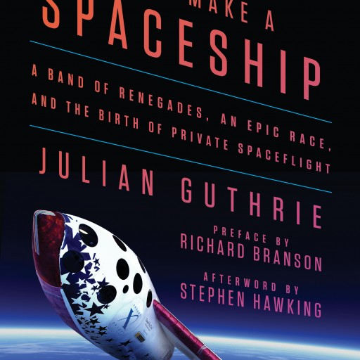 """How to Make a Spaceship"" Author Julian Guthrie, Dr. Peter Diamandis, First Female Citizen in Space Anousheh Ansari, Google Lunar XPRIZE Contender Bob Richards to Offer Historic News Briefing Jan. 5th"