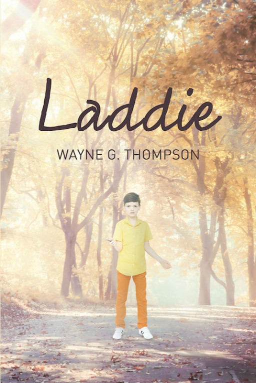 Wayne G. Thompson's New Book 'Laddie' Accounts the Fascinating Journey of a Boy Finding Life's Meaning With the Savior's Guidance