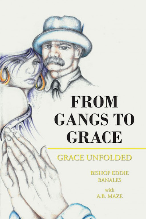 Bishop Eddie Banales's New Book 'From Gangs to Grace: Grace Unfolded' is a Gripping Memoir of Redemption and Spiritual Fortitude During Times of Sin and Sorrow