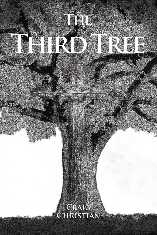 Craig Christian's New Book 'The Third Tree' Shares a Discerning Note on God's Relationship With His Creation by Internalizing His Holy Word From Genesis to Revelation