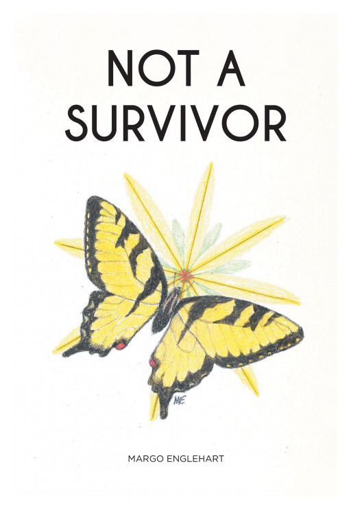 Margo Englehart's New Book 'Not a Survivor' is an Encouraging Tale That Shares Testimonies of Defeating Evil and Becoming Triumphant in Life With the Lord