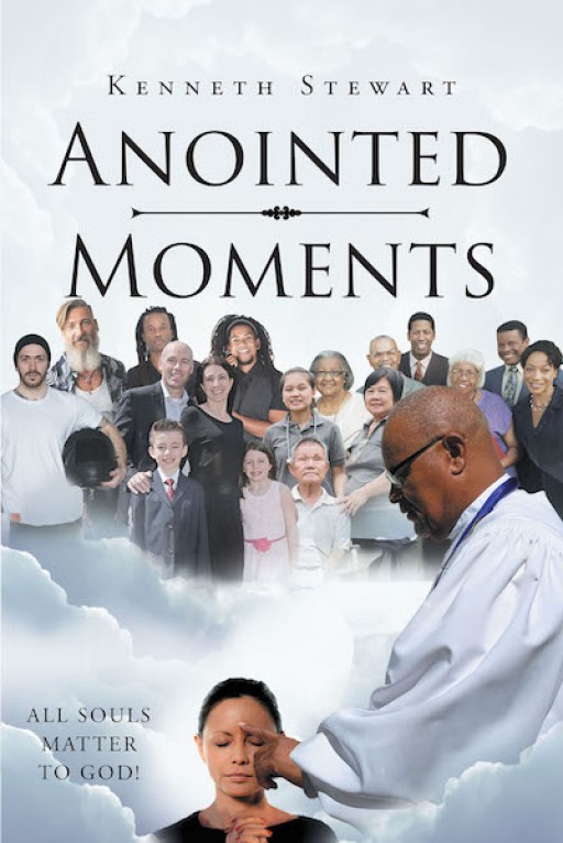 Kenneth Stewart's New Book, 'Anointed Moments' is a Soul-Refreshing Account That Urges the Readers to Trust God's Timing and Process.